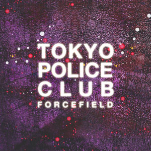 Tokyo Police Club = Forcefield